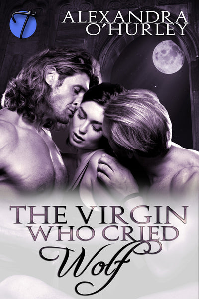 The Virgin Who Cried Wolf by Alexandra O'Hurley
