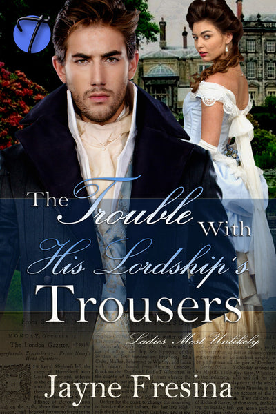 The Trouble with His Lordship's Trousers (Ladies Most Unlikely, 1) by Jayne Fresina