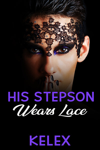 His Stepson Wears Lace (A Daddy Tales Book, 1) by Kelex