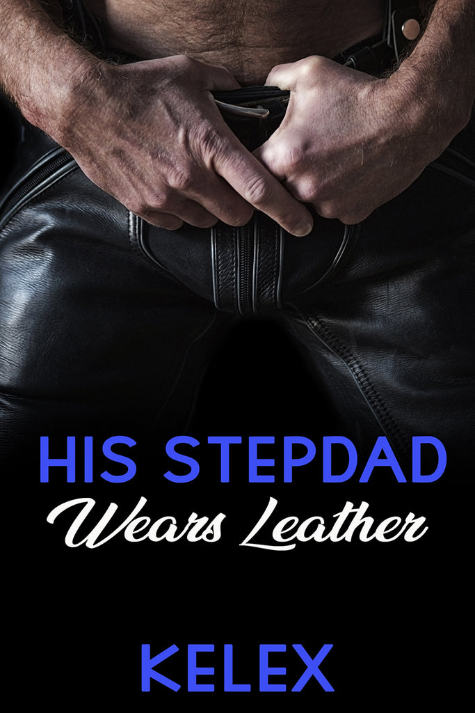 His Stepdad Wears Leather (A Daddy Tales Book, 2) by Kelex