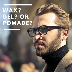 Wax, Gel or Pomade - Which One Should I Use?