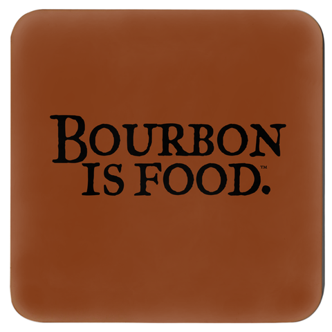 Bourbon is Food Coasters
