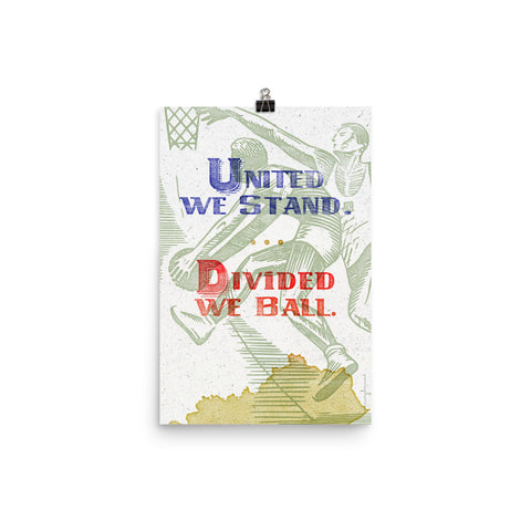 UNITED WE STAND, DIVIDED WE BALL PRINT Poster
