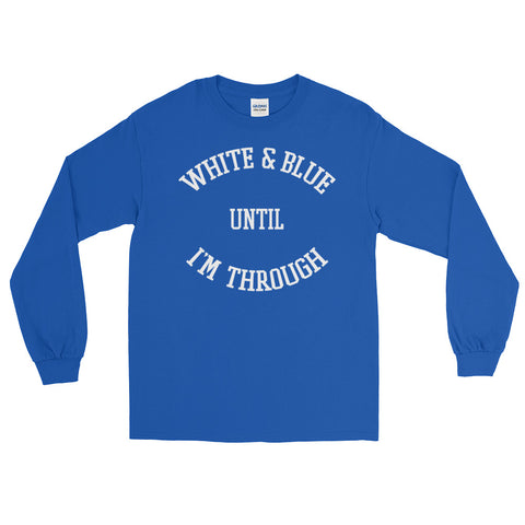 WHITE & BLUE UNTIL I'M THROUGH! Long Sleeve T-Shirt