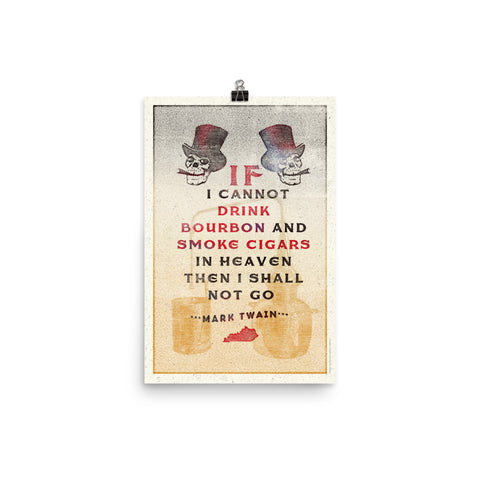 IF I CANNOT DRINK BOURBON AND SMOKE CIGARS PRINT Poster