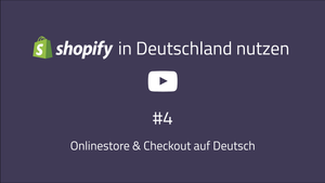 Shopify Deutschland Guide #4: Deutsche Sprache im Shopify Theme und Checkout [VIDEO]