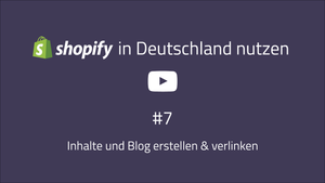 Shopify Deutschland Guide #7: Inhalte anlegen, verlinken und pflegen [VIDEO]