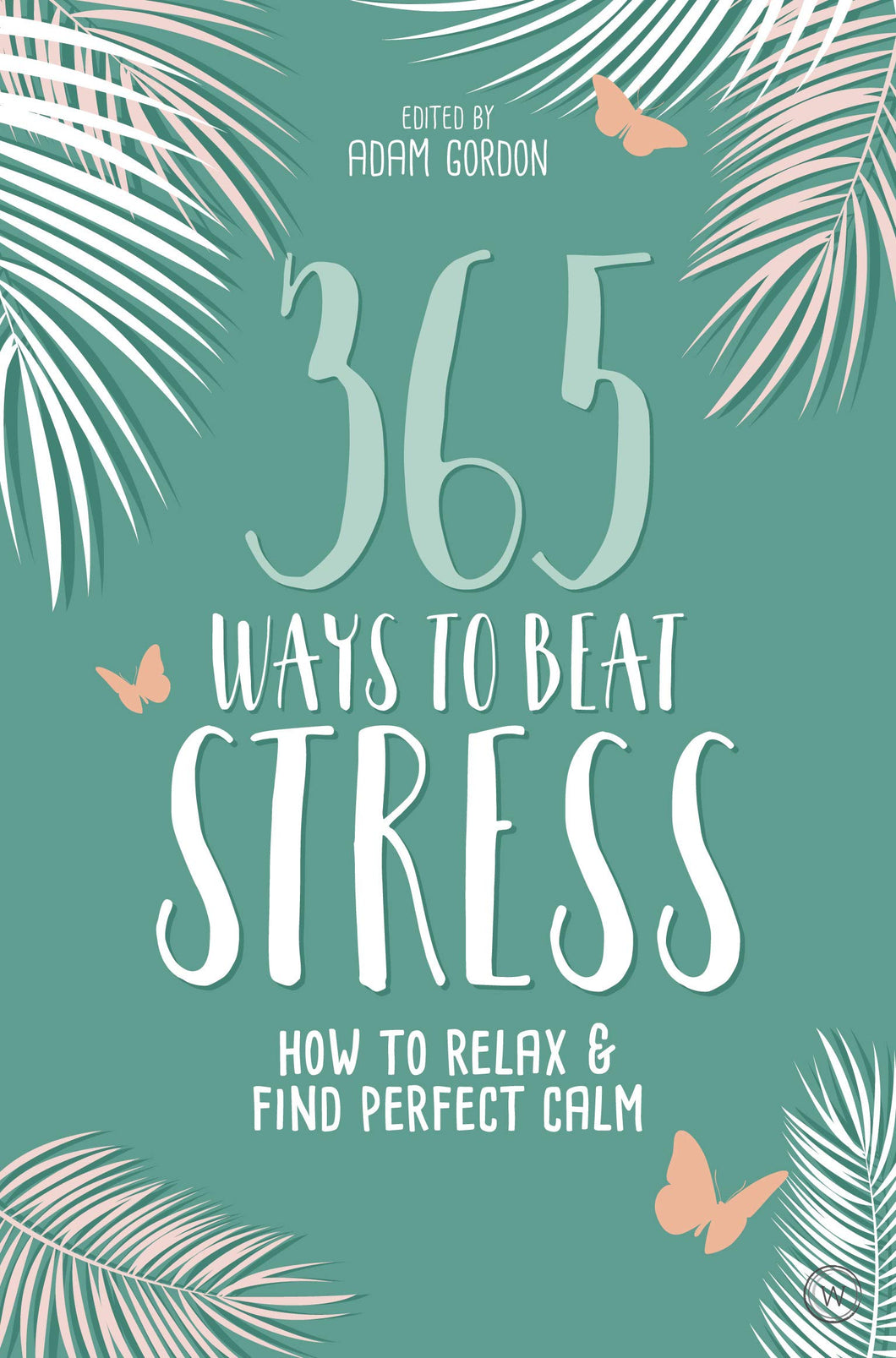 365 ways to beat stress. How to relax and find perfect calm.