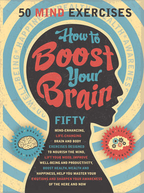 How to boost your brain. 50 mind exercises.