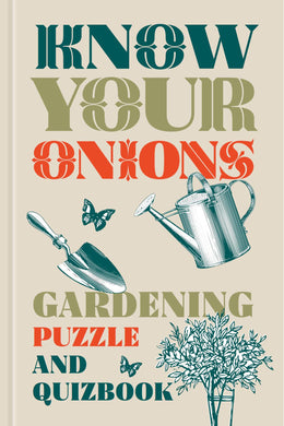 Know your onions. Gardening puzzle and quiz book.
