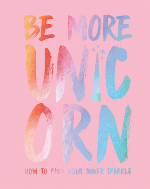 Be more unicorn. How to find your inner sparkle.