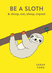 Be a sloth. And when in doubt, just chill out.