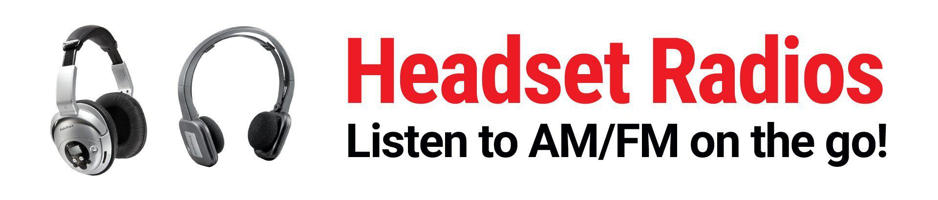Headset Radios.  Listen to AM/FM on the go!