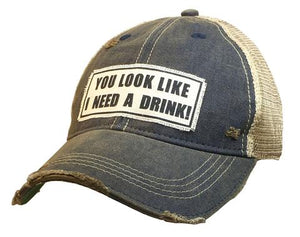 """You Look Like I Need A Drink"" Distressed Trucker Cap - Stofma  Hub"
