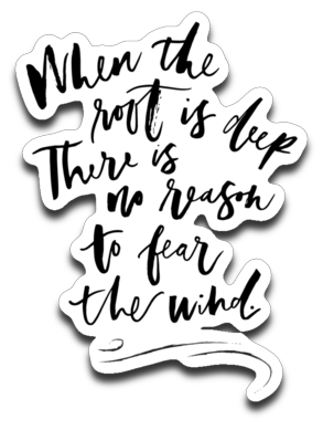 When the root is deep, there is no reason to fear the wind - Decal