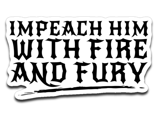 Impeach Him with Fire and Fury Decal - Statement Tease