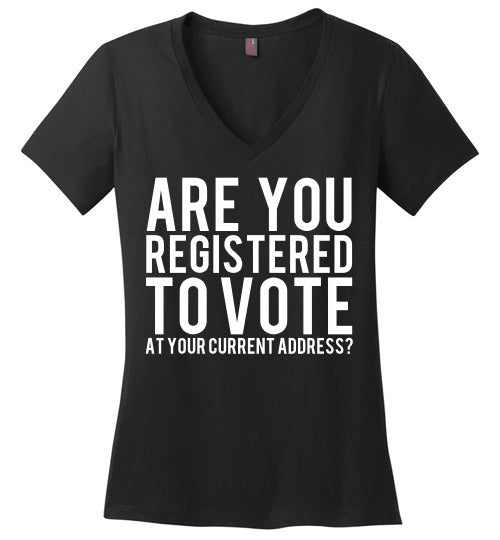 Are you registered to vote at your current address voting t shirt - Statement Tease