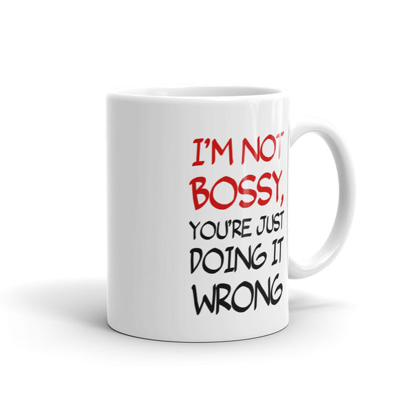 I'm Not Bossy You're Just Doing IT Wrong Mug - Candied Bacon