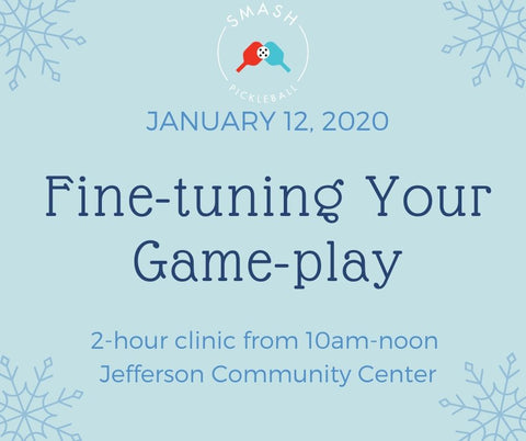 Clinic Fine-tuning Your Game-play - 2-hour Clinic - Jan. 12, 2020 - Smash Pickleball Clinic