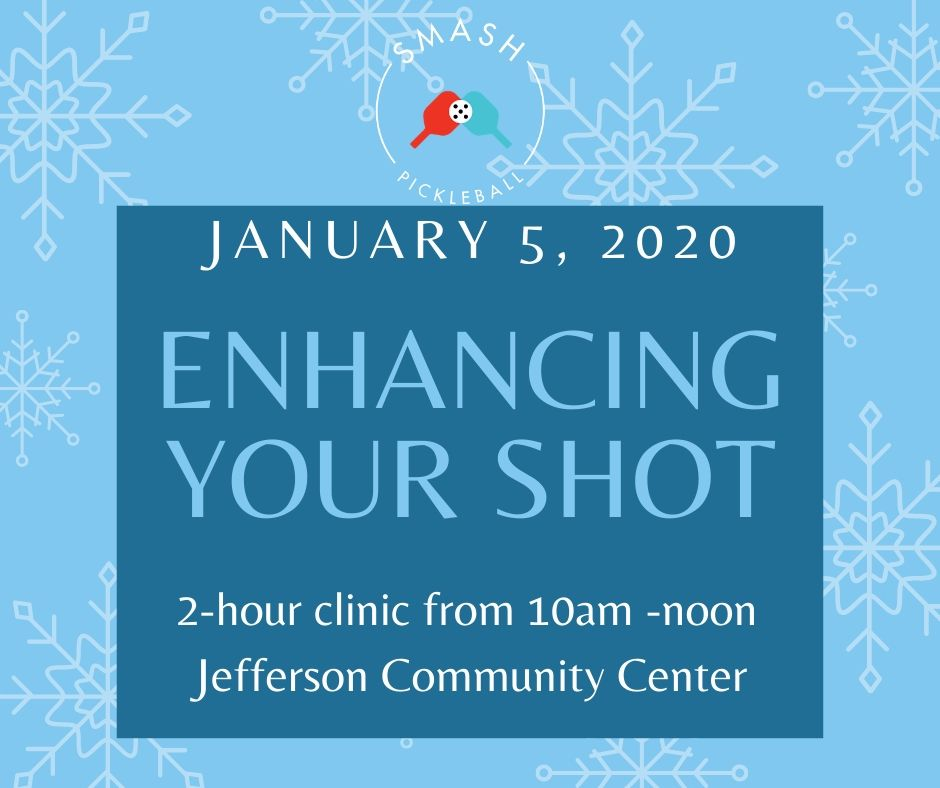 Clinic Enhancing Your Shot - 2-hour Clinic - Jan. 5, 2020 - Smash Pickleball Clinic