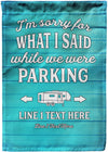 I'm Sorry for What I said While We Were Parking Campsite Flag - personalized camping sign