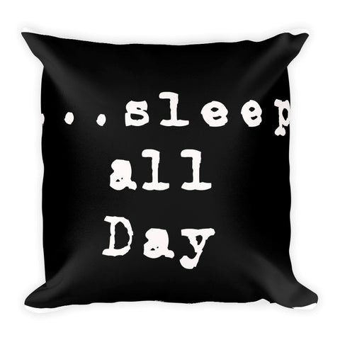 Sleep all Day/Dance all Night Square Pillow - Furniture App Online by Furniture Assistant  a Furniture Store in York PA