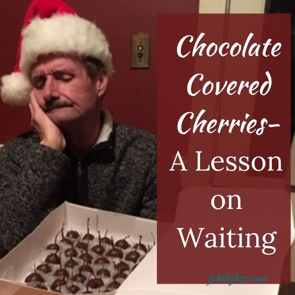 Chocolate Covered Cherries: a Lesson on Waiting
