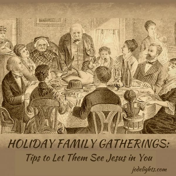 Holiday family Gatherings, Tip to Let them see Jesus in you