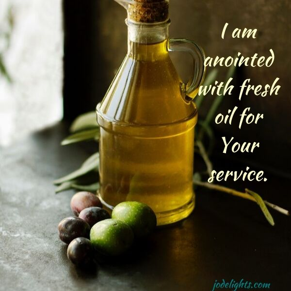 Anointed with fresh oil