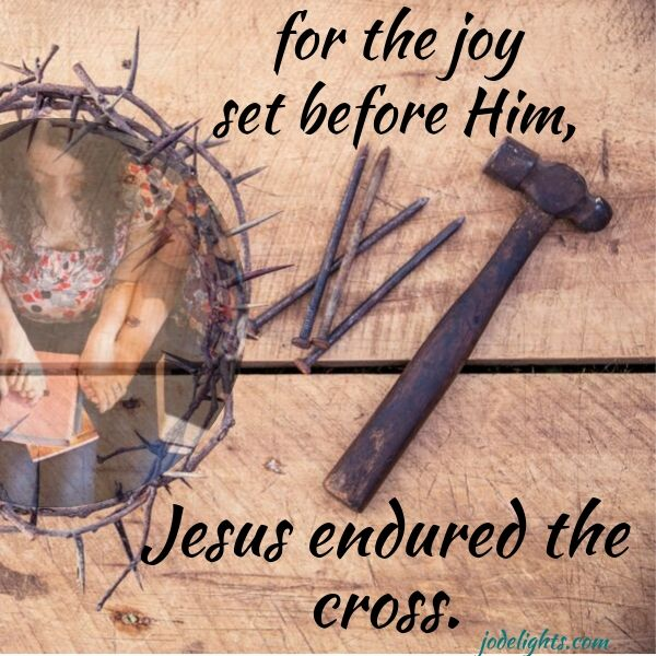 for the joy set before him, Jesus endured the cross