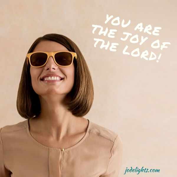 YOU are the Joy of the Lord
