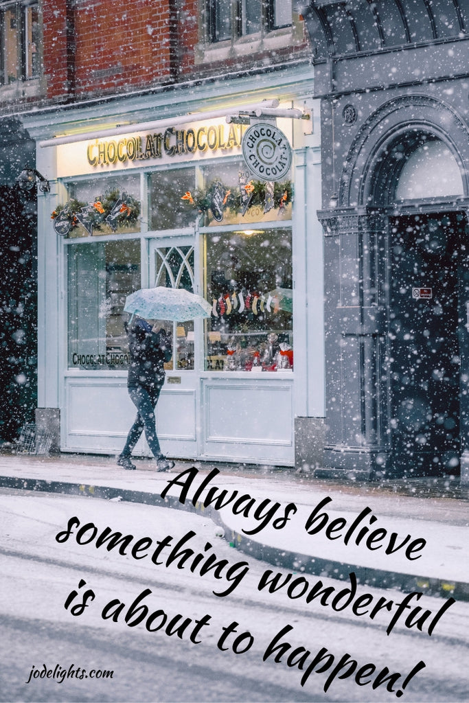 walking in snow, believe something wonderful is about to happen