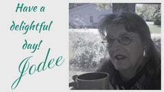 have a delightful day, Jodee