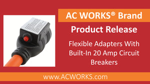 AC WORKS® PRODUCT RELEASE: Flexible Adapters With Built-In 20 Amp Circuit Breakers