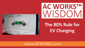 AC WORKS™ Wisdom: The 80% Rule for EV Charging