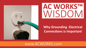AC WORKS® Wisdom: Why Grounding Electrical Connections is Important