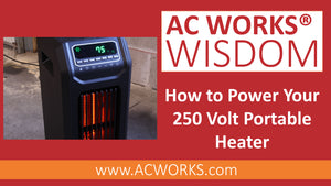 AC WORKS® Wisdom: How to Power Your 250 Volt Portable Heater