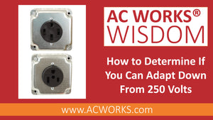 AC WORKS® Wisdom: How to Determine If You Can Adapt Down From 250 Volts