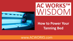 AC WORKS® Wisdom: How to Power your Tanning Bed