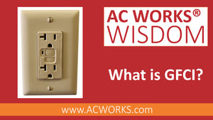 AC WORKS® Wisdom: What is GFCI?