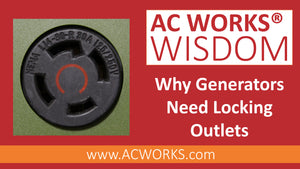 AC WORKS® Wisdom: Why Generators Need Locking Outlets