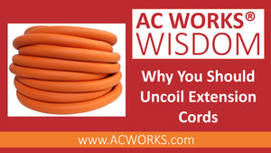 AC WORKS® Wisdom: Why You Should Uncoil Extension Cords
