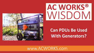 AC WORKS® Wisdom: Can PDUs Be Used With Generators?