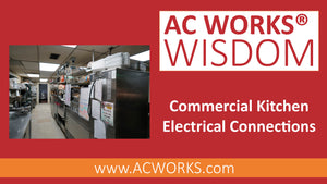 AC WORKS® Wisdom: Commercial Kitchen Electrical Connections
