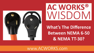 AC WORKS® Wisdom: What's the Difference Between NEMA 6-50 and NEMA TT-30?