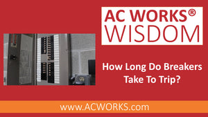 AC WORKS® Wisdom: How Long Do Breakers Take To Trip?