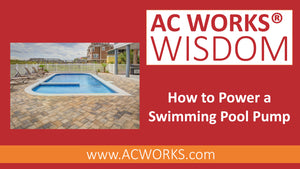 AC WORKS® Wisdom: How to Power Swimming Pool Pumps