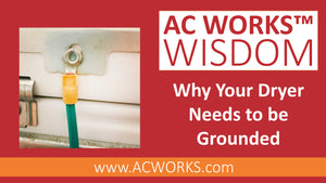 AC WORKS™ Wisdom: Why Your Dryer Needs to be Grounded
