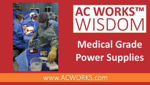 AC WORKS™ Wisdom: Medical Grade Power Supplies