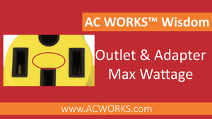 AC WORKS™ Wisdom: Outlet & Adapter Max Wattage